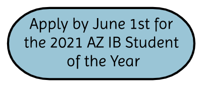 Apply by June 1st for the 2021 AZ IB Student of the Year