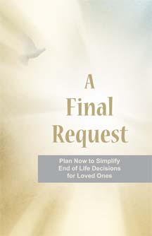 A Final Request: Plan Now to Simplify End of Life Decisions for Loved Ones