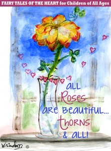 ALL ROSES ARE BEAUTIFUL . . . THORNS AND ALL!